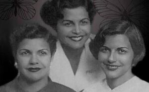 Las Mariposas: Historia y legado de las Hermanas Mirabal